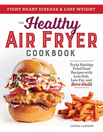 The Healthy Air Fryer Cookbook: Truly Healthy Fried Food Recipes with Low Salt, Low