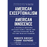 American Exceptionalism and American Innocence: A People's History of Fake News—From the Revolutionary War to the War on Terr
