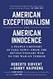 American Exceptionalism and American Innocence: A People's History of Fake News-From the Revolutionary War to the War on Terror