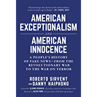 American Exceptionalism and American Innocence: A People's History of Fake News—From the Revolutionary War to the War on Terror