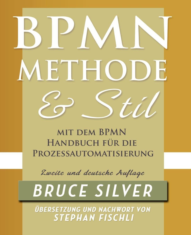BPMN Methode und Stil. Zweite Auflage. Mit dem BPMN Handbuch für die Prozessautomatisierung