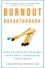 Burnout Breakthrough: Make the Most of Your Time, Your Family, Your Health, Your Career Kindle Edition