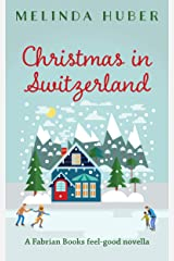 Christmas in Switzerland: A Fabrian Books Feel-Good Novella (Lakeside series Book 4) Kindle Edition