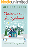 Christmas in Switzerland: A Fabrian Books Feel-Good Novella (Lakeside series Book 4)