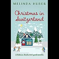 Christmas in Switzerland: A Fabrian Books Feel-Good Novella (Lakeside series Book 4) (English Edition)