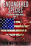 Endangered Species Part 1: A Sleeping Dogs Thriller (Endangered Species:A Sleeping Dogs Novel)