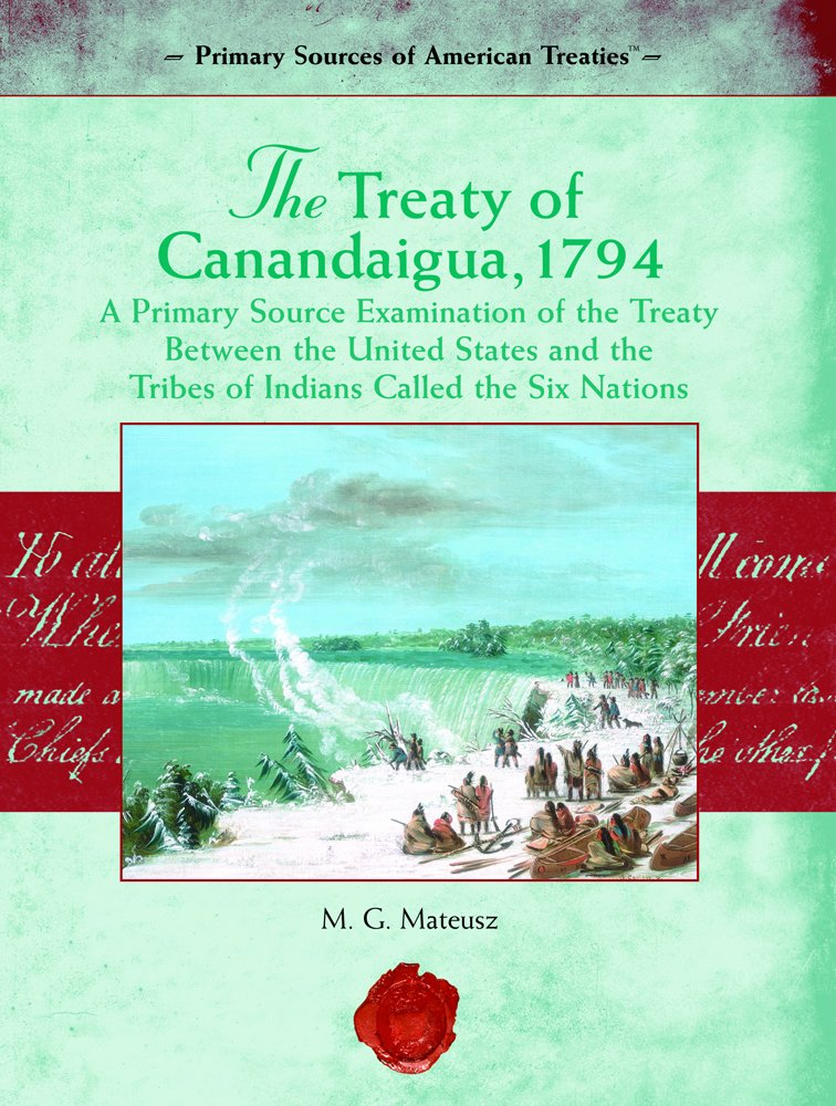 The Treaty of Canandaigua, 1794: A Primary Source Examination of the Treaty Between the United States And the Tribes Of Indians Called The Six Nations (Primary Source of American Treaties) pdf