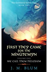 First They Came for the Minùtemyn Volume I: We Call Them Hillebaîm (The Entwined Spirits Saga Book 2) Kindle Edition