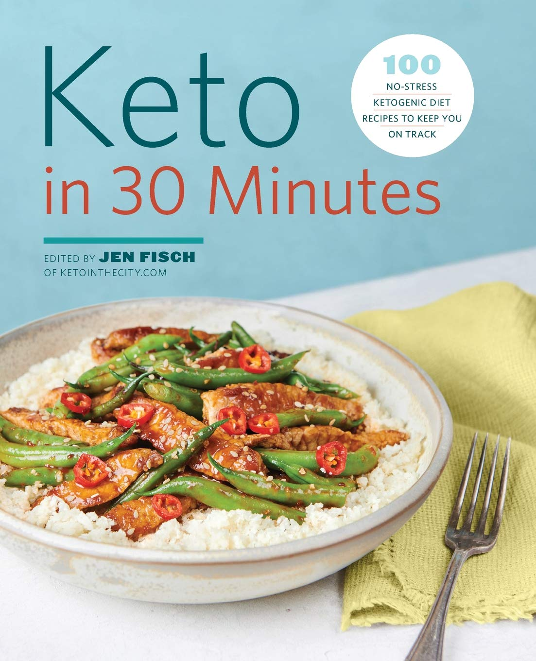 Keto In 30 Minutes 100 No Stress Ketogenic Diet Recipes To Keep You On Track Fisch Jen 9781641524629 Amazon Com Books