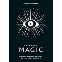 Everyday Magic: Rituals, Spells & Potions to Live Your Best Life