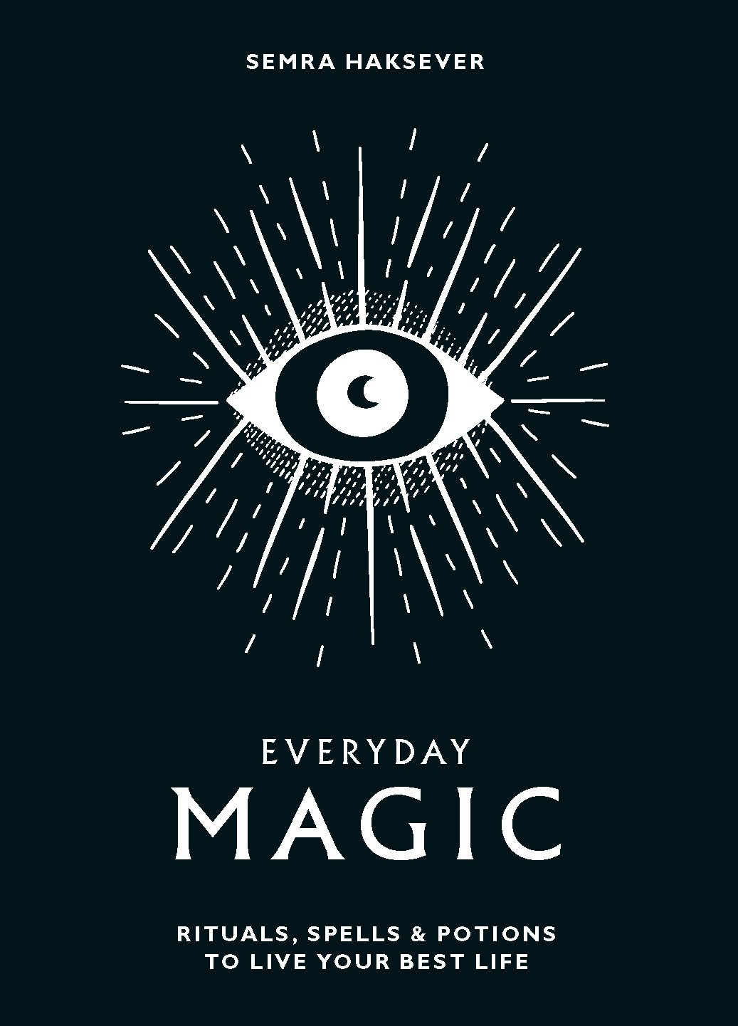 Everyday Magic: Rituals, spells and potions to live your