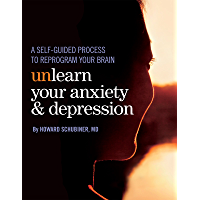 Unlearn Your Anxiety and Depression: A self-guided process to reprogram your brain (English Edition)