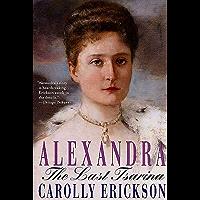Alexandra: The Last Tsarina (English Edition)