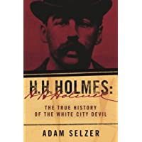 H. H. Holmes: The True History of the White City Devil