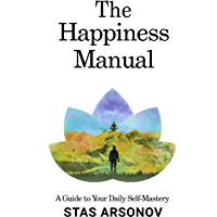 The Happiness Manual: A Guide to Your Daily Self-Mastery (English Edition)