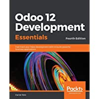 Odoo 12 Development Essentials: Fast-track your Odoo development skills to build powerful business applications, 4th Edition