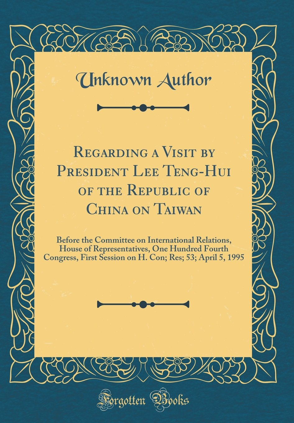Download Regarding a Visit by President Lee Teng-Hui of the Republic of China on Taiwan: Before the Committee on International Relations, House of ... Con; Res; 53; April 5, 1995 (Classic Reprint) ebook