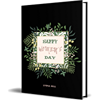 HAPPY WOMEN S DAY: notebook Cute floral frame notebook, female gift journal ,simple( 6X9 in )160 pages Paperback – February 10, 2020 (English Edition)
