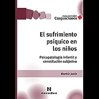 El sufrimiento psíquico en los niños: Psicopatología infantil y constitución subjetiva (Conjunciones nº 24)