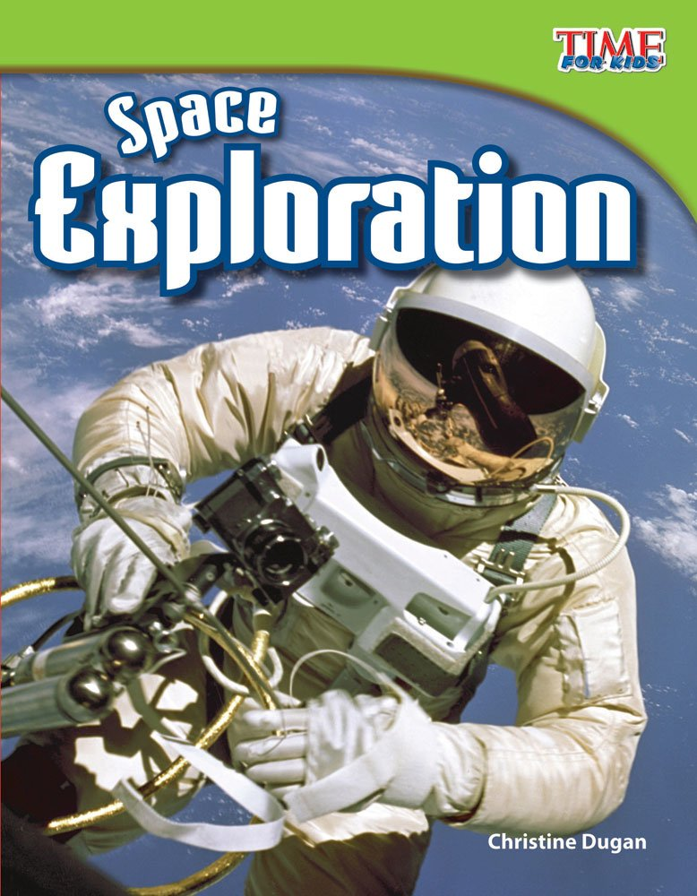 Teacher Created Materials - TIME For Kids Informational Text: Space Exploration - Grade 3 - Guided Reading Level P (Time for Kids Nonfiction Readers: Level 3.6)