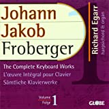 Froberger: The Complete Keyboard Works, Vol. 1
