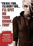 I'll Kill You…I'll Bury You…I'll Spit on your Grave, Too!