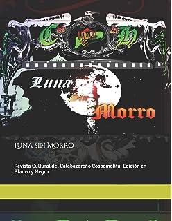 Luna sin Morro: Revista Cultural del Calabazareño Cospomolita. Edición en blanco y negro.