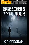 The Preacher's First Murder (A Pastor Matt Hayden Mystery Book 1)