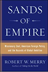 Sands of Empire: Missionary Zeal, American Foreign Policy, and the Hazards of Global Ambition Kindle Edition