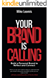 Your Brand Is Calling: Build a Personal Brand to Reflect and Connect