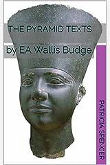 The Pyramid Texts: by EA Wallis Budge Kindle Edition