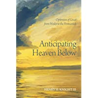 Anticipating Heaven Below: Optimism of Grace from Wesley to the Pentecostals
