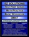 EZ Solutions - Test Prep Series - Math Practice - Basic Workbook - GMAT (Edition: Updated. Version: Revised. 2015)