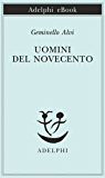 Uomini del Novecento (Piccola biblioteca Adelphi)