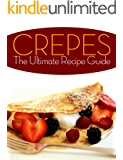 Crepes! The Ultimate Recipe Guide - Over 30 Delicious & Best Selling Recipes (English Edition)