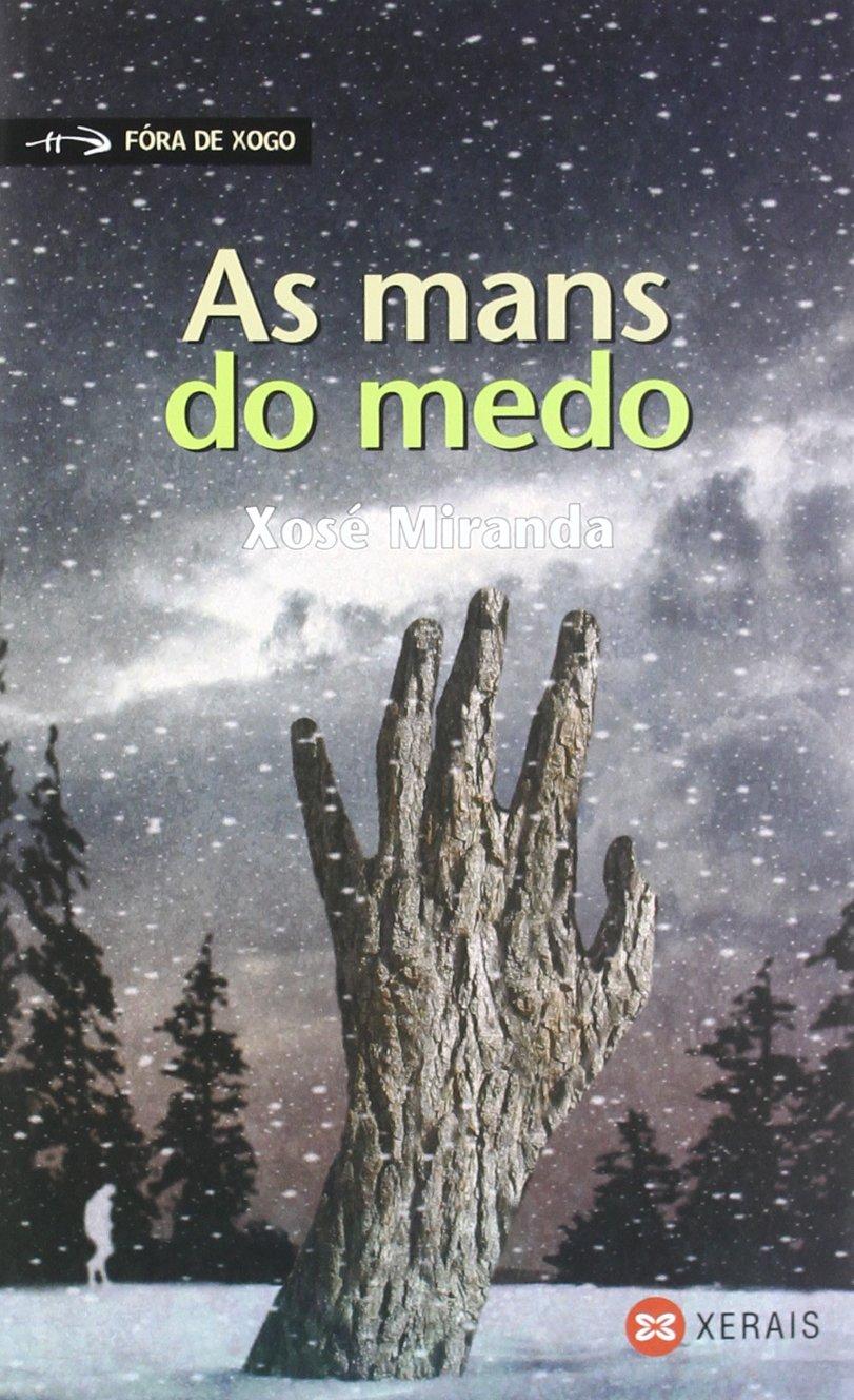 As mans do medo (Infantil E Xuvenil - Fóra De Xogo) (Gallego) Tapa blanda – 28 ene 2008 Xosé Miranda Xerais 8497825985 1144417