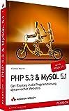 PHP 5.3 + MySQL 5.1 - Der Einstieg in die Programmierung dynamischer Websites (Open Source Library)