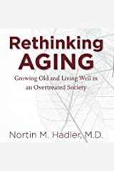 Rethinking Aging: Growing Old and Living Well in a Over-Treated Society Audible Audiobook