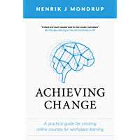 Achieving Change: A Practical Guide for Creating Online Courses for Workplace Learning (English Edition)