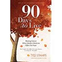 90 Days to Live: Beating Cancer When Modern Medicine Offers No Hope (Part of the...