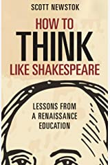 How to Think like Shakespeare: Lessons from a Renaissance Education Kindle Edition