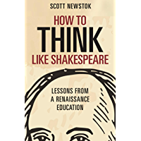 How to Think like Shakespeare: Lessons from a Renaissance Education (Skills for Scholars)