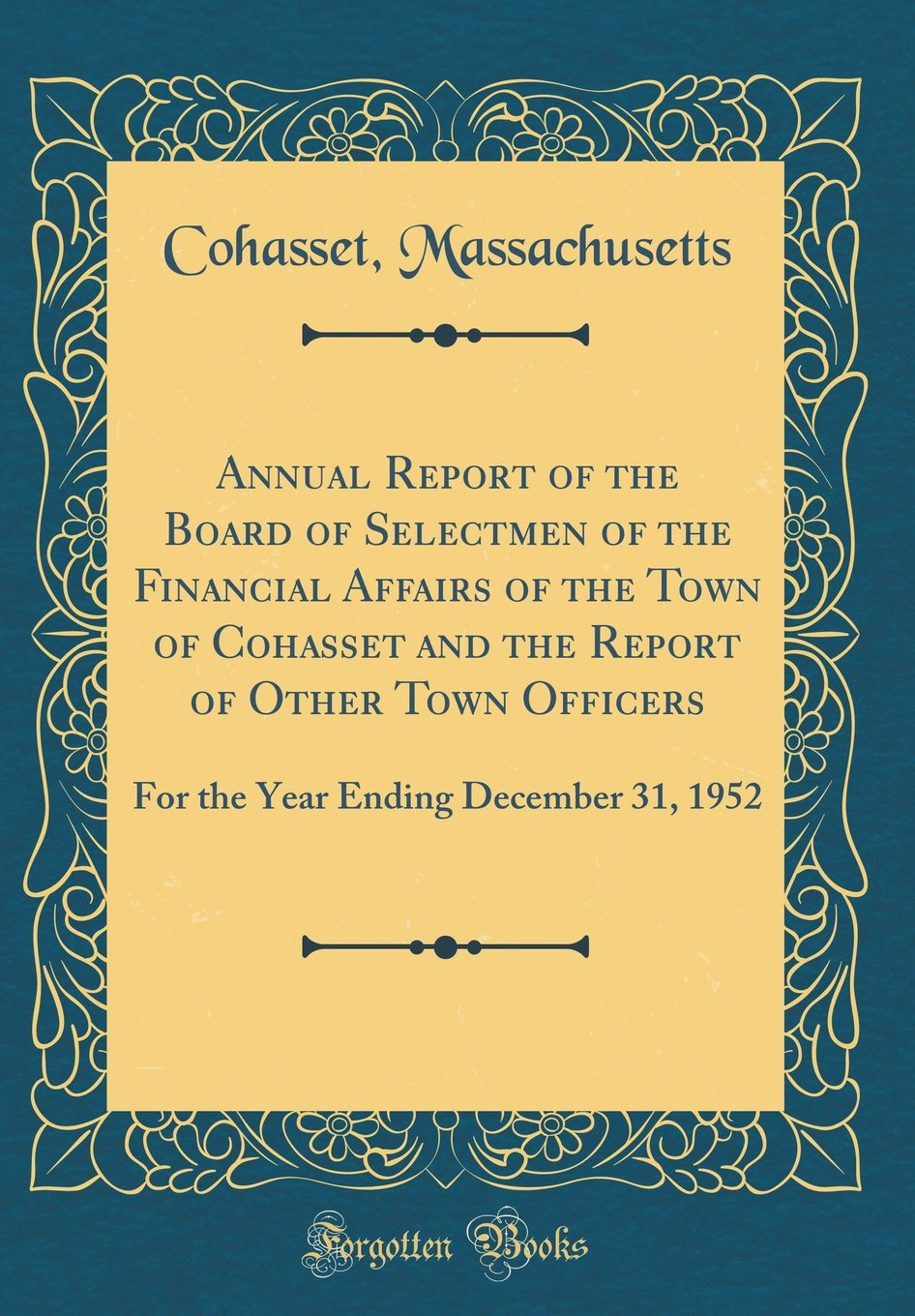 Annual Report of the Board of Selectmen of the Financial Affairs of the Town of Cohasset and the Report of Other Town Officers: For the Year Ending December 31, 1952 (Classic Reprint) ebook