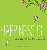 Happiness Is . . . 500 Ways to Be in the Moment (Happiness is...)