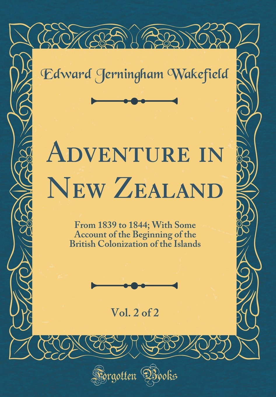 Adventure in New Zealand, Vol. 2 of 2: From 1839 to 1844; With Some Account of the Beginning of the British Colonization of the Islands (Classic Reprint) pdf
