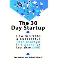 The 30 Day Startup: How to Create a Successful Tech Startup in 6 Weeks for Less than $50K (English Edition)