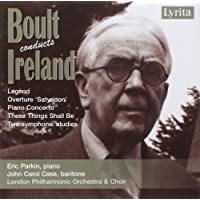 Boult conducts Ireland: Legend, Piano Concerto, These Things Shall Be