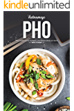 Vietnamese Pho: Pho Cookbook for Authentic Vietnamese Meals at Home