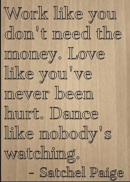 Amazon Com Work Like You Don T Need The Money Love Quote By