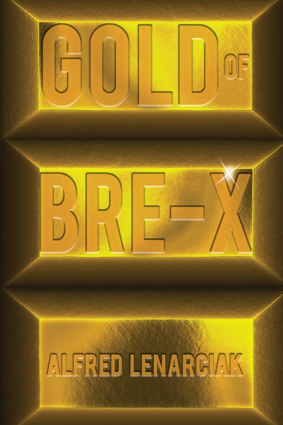 Gold of Bre-X: The World's Biggest Gold Mining Scam: Alfred Lenarciak:  9781946250438: Amazon.com: Books